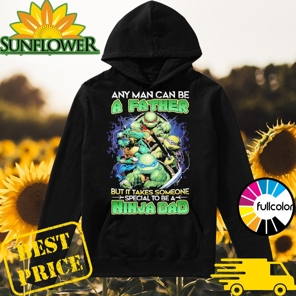Teenage Mutant Ninja Turtles Any man can be a Father but it takes someone special to be Ninja Dad Hoodie