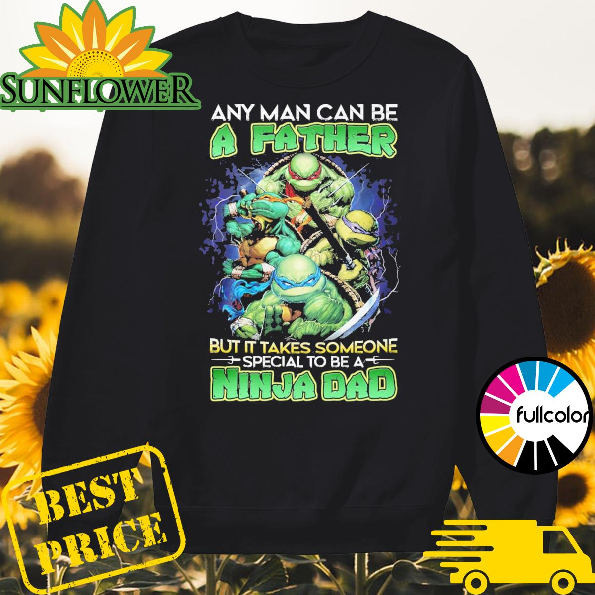 Teenage Mutant Ninja Turtles Any man can be a Father but it takes someone special to be Ninja Dad Sweater