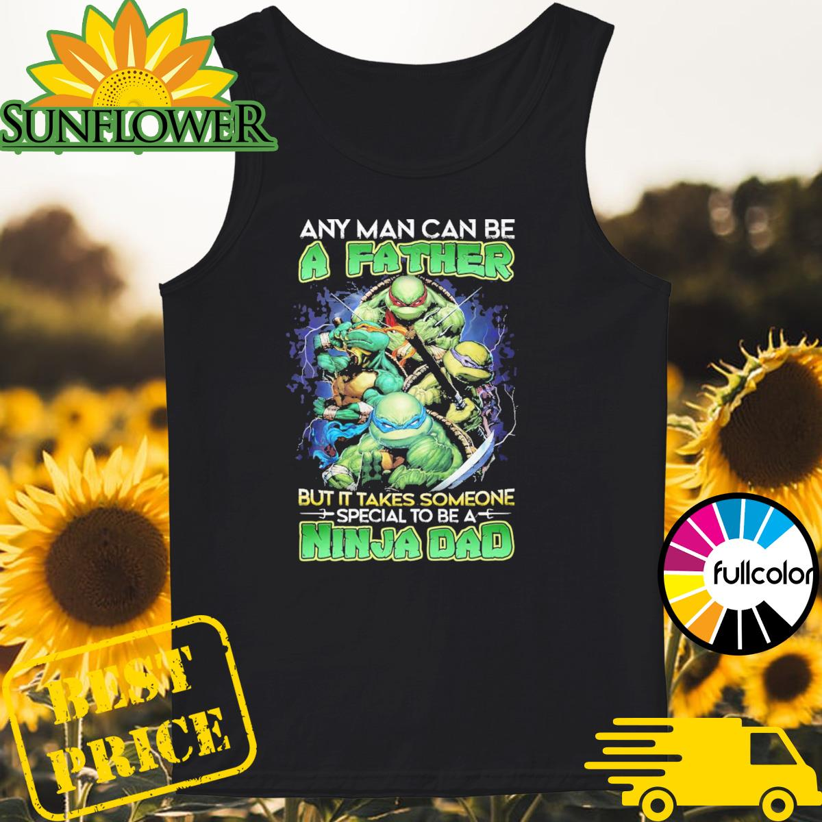 Teenage Mutant Ninja Turtles Any man can be a Father but it takes someone special to be Ninja Dad Tank-top