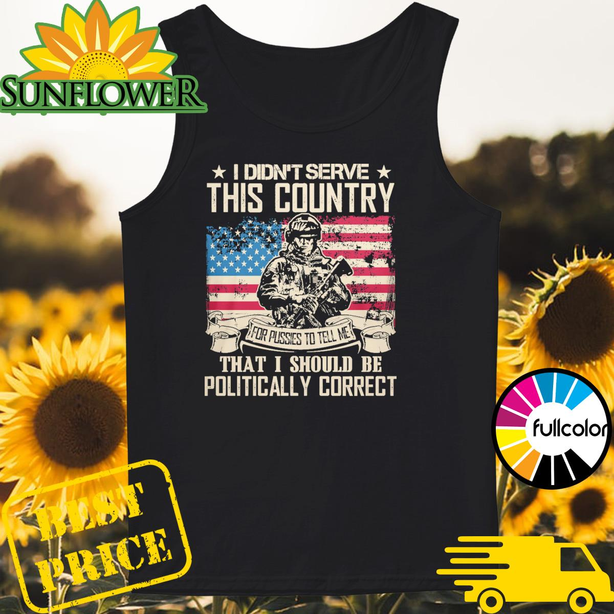 Veteran I didn't serve this country for pussies to tell me that I should be Politically Correct Tank-top